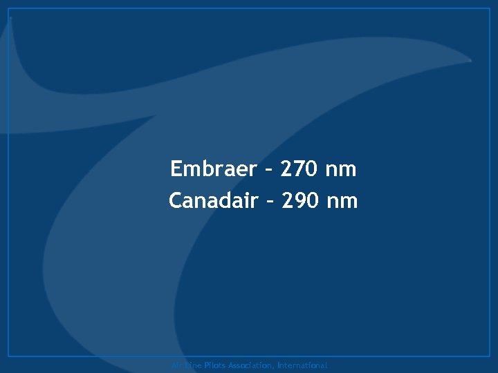 Embraer – 270 nm Canadair – 290 nm Air Line Pilots Association, International