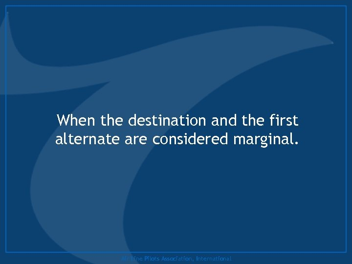 When the destination and the first alternate are considered marginal. Air Line Pilots Association,