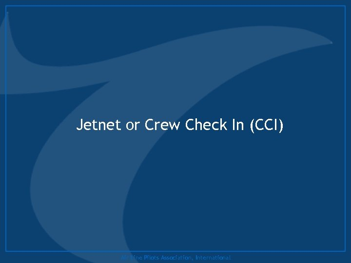 Jetnet or Crew Check In (CCI) Air Line Pilots Association, International