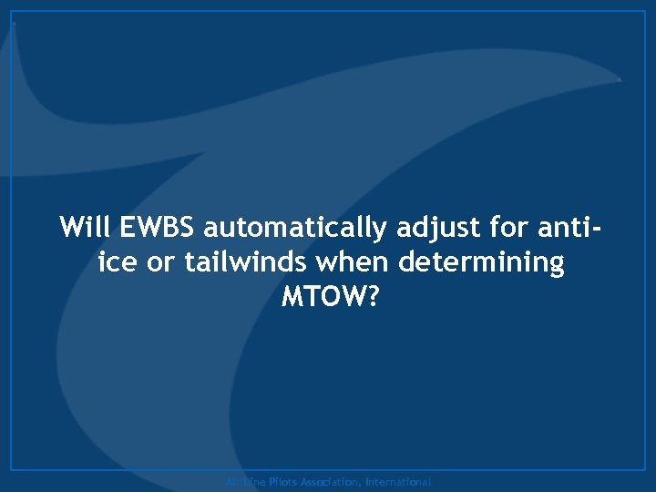 Will EWBS automatically adjust for antiice or tailwinds when determining MTOW? Air Line Pilots