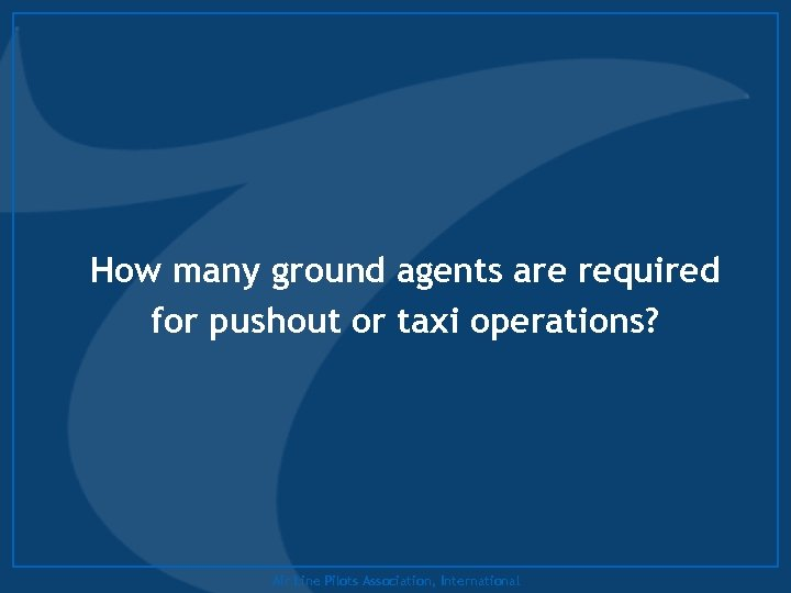 How many ground agents are required for pushout or taxi operations? Air Line Pilots