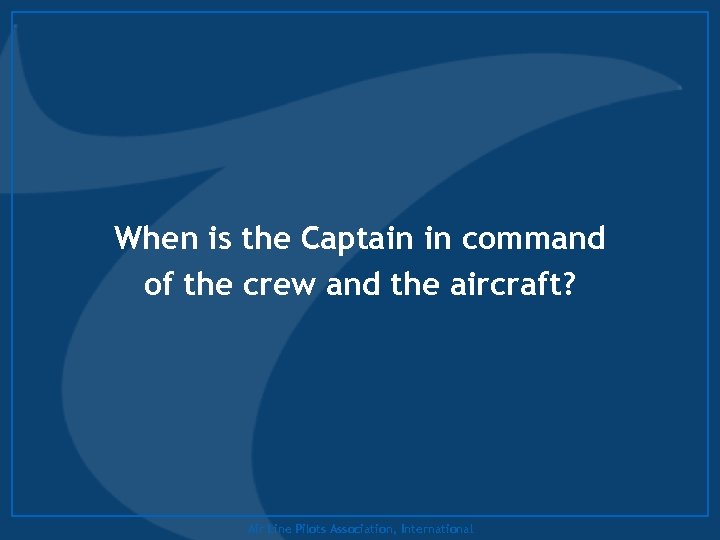 When is the Captain in command of the crew and the aircraft? Air Line