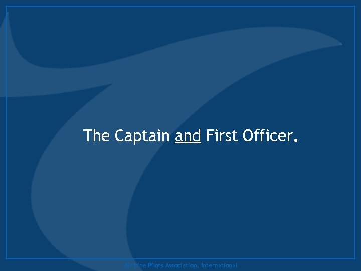 The Captain and First Officer. Air Line Pilots Association, International