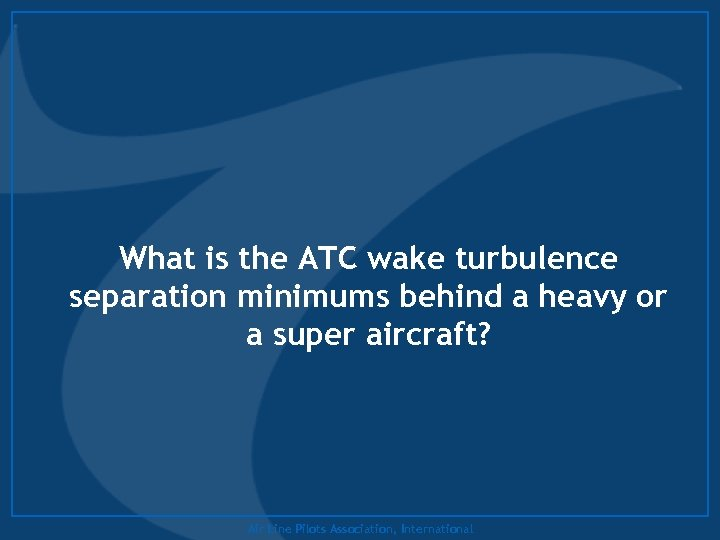 What is the ATC wake turbulence separation minimums behind a heavy or a super