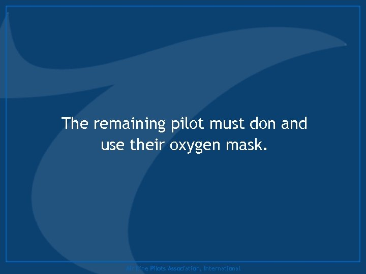 The remaining pilot must don and use their oxygen mask. Air Line Pilots Association,