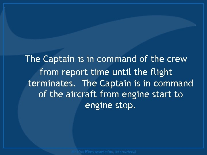 The Captain is in command of the crew from report time until the flight