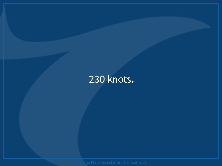 230 knots. Air Line Pilots Association, International