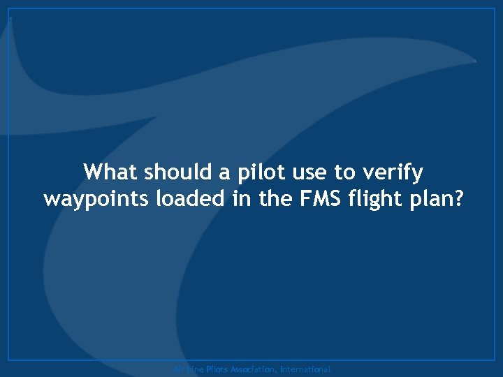 What should a pilot use to verify waypoints loaded in the FMS flight plan?