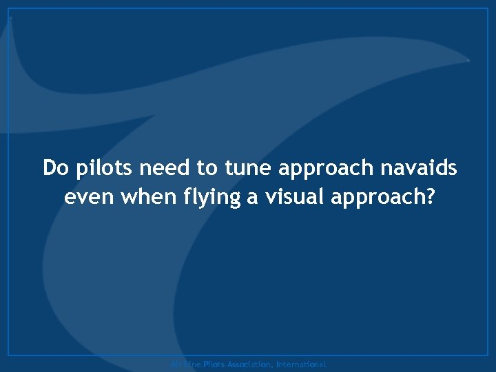 Do pilots need to tune approach navaids even when flying a visual approach? Air