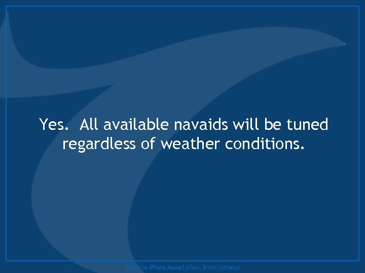 Yes. All available navaids will be tuned regardless of weather conditions. Air Line Pilots