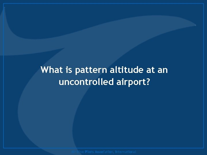 What is pattern altitude at an uncontrolled airport? Air Line Pilots Association, International