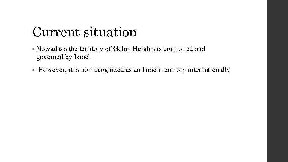 Current situation • Nowadays the territory of Golan Heights is controlled and governed by