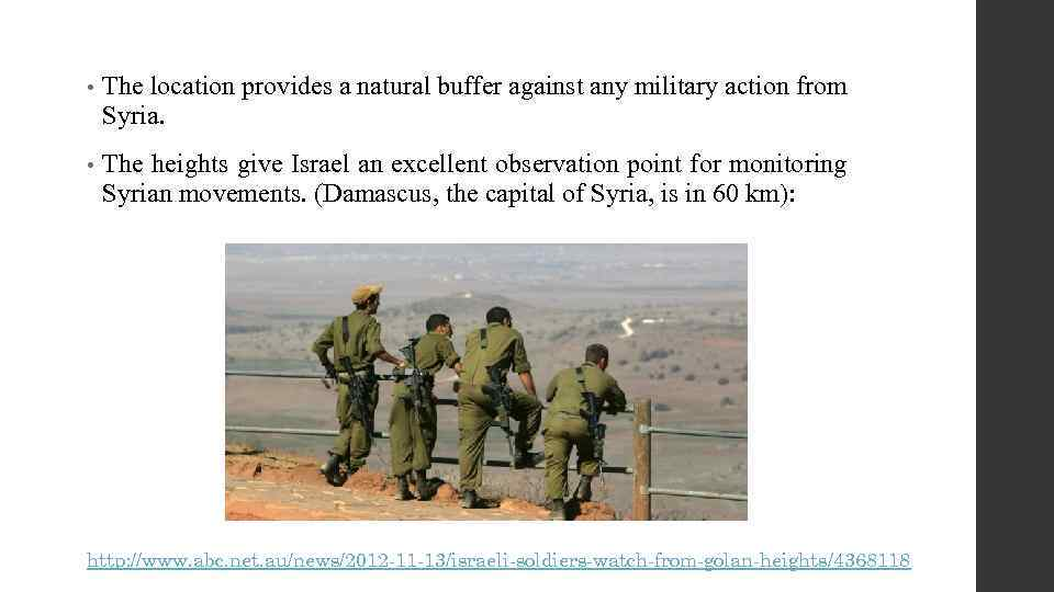 • The location provides a natural buffer against any military action from Syria.