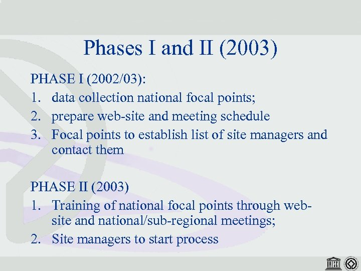 Phases I and II (2003) PHASE I (2002/03): 1. data collection national focal points;