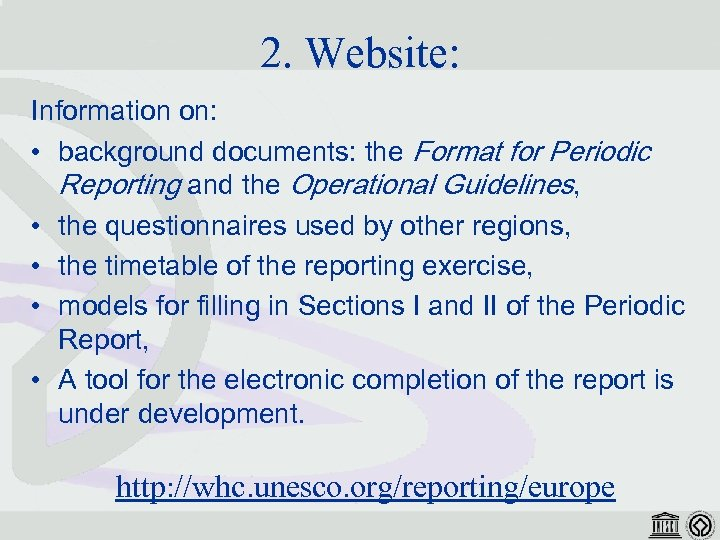 2. Website: Information on: • background documents: the Format for Periodic Reporting and the