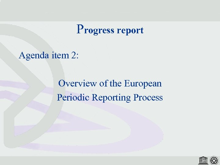 Progress report Agenda item 2: Overview of the European Periodic Reporting Process