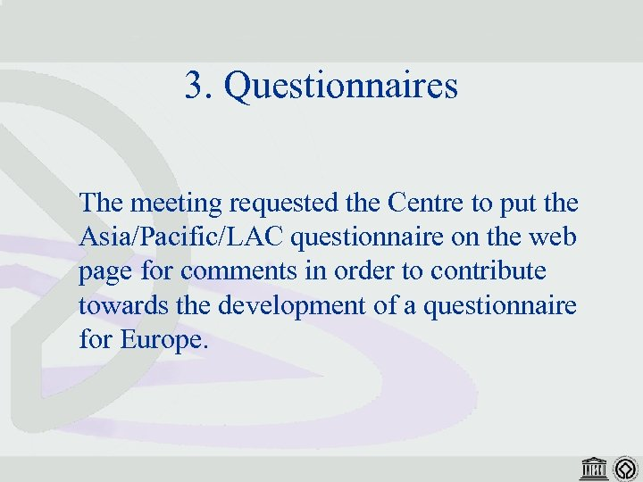 3. Questionnaires The meeting requested the Centre to put the Asia/Pacific/LAC questionnaire on the