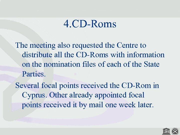 4. CD-Roms The meeting also requested the Centre to distribute all the CD-Roms with