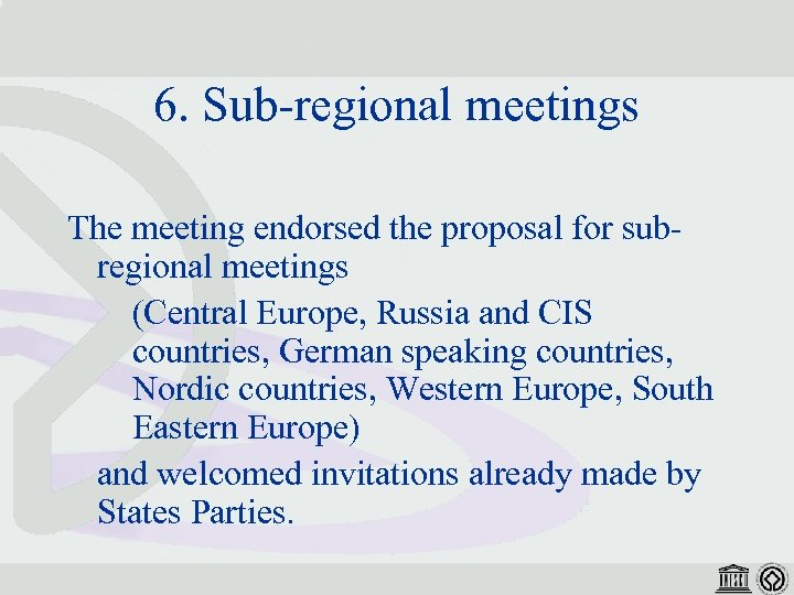 6. Sub-regional meetings The meeting endorsed the proposal for subregional meetings (Central Europe, Russia