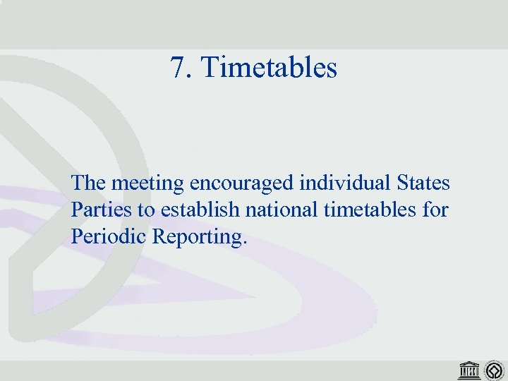 7. Timetables The meeting encouraged individual States Parties to establish national timetables for Periodic