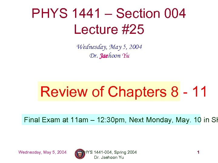 PHYS 1441 – Section 004 Lecture #25 Wednesday, May 5, 2004 Dr. Jaehoon Yu