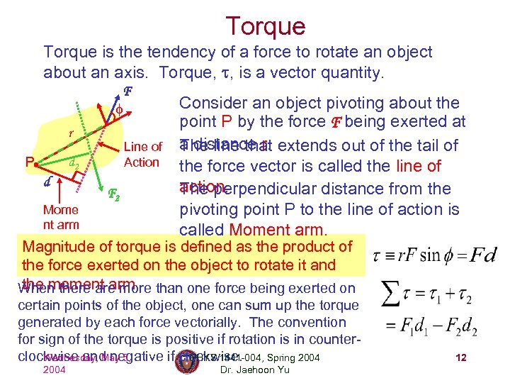 Torque is the tendency of a force to rotate an object about an axis.