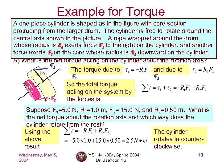 Example for Torque A one piece cylinder is shaped as in the figure with