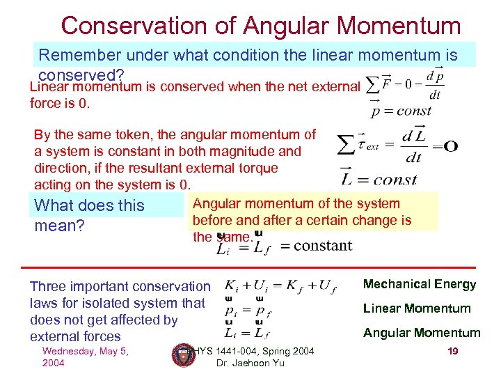 Conservation of Angular Momentum Remember under what condition the linear momentum is conserved? Linear