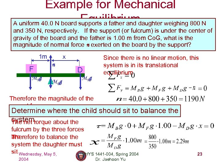 Example for Mechanical Equilibrium A uniform 40. 0 N board supports a father and