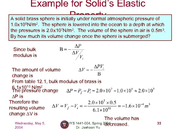 Example for Solid's Elastic Property A solid brass sphere is initially under normal atmospheric