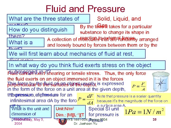 Fluid and Pressure What are three states of Solid, Liquid, and matter? Gas By