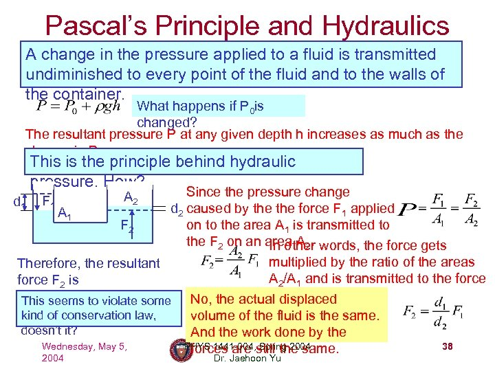Pascal's Principle and Hydraulics A change in the pressure applied to a fluid is