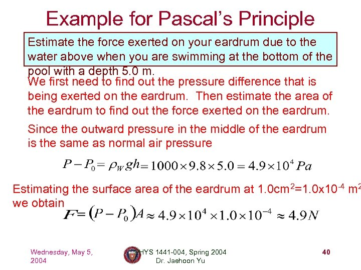 Example for Pascal's Principle Estimate the force exerted on your eardrum due to the