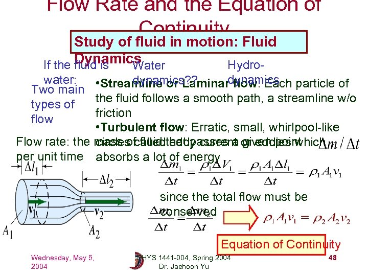 Flow Rate and the Equation of Continuity Study of fluid in motion: Fluid Dynamics