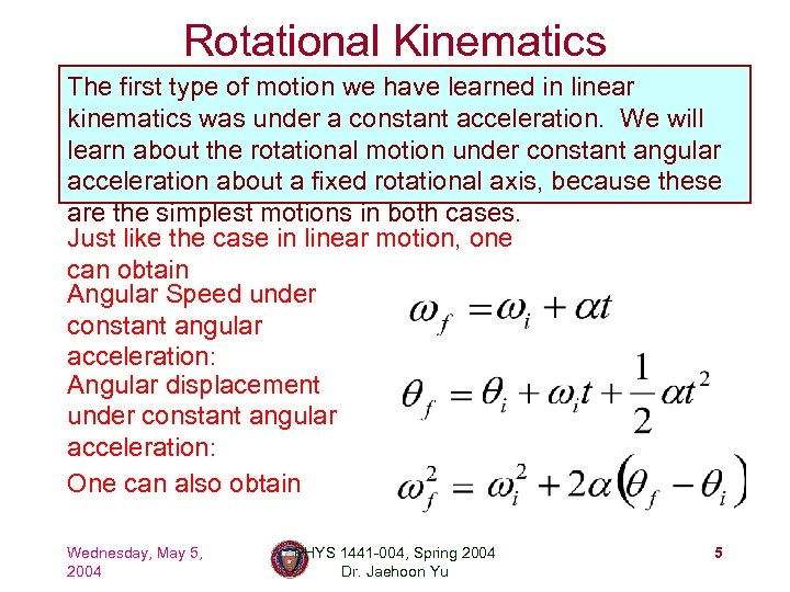 Rotational Kinematics The first type of motion we have learned in linear kinematics was