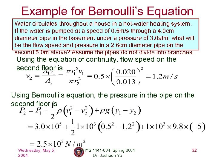 Example for Bernoulli's Equation Water circulates throughout a house in a hot-water heating system.