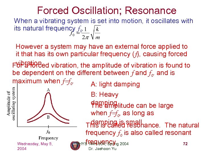 Forced Oscillation; Resonance When a vibrating system is set into motion, it oscillates with