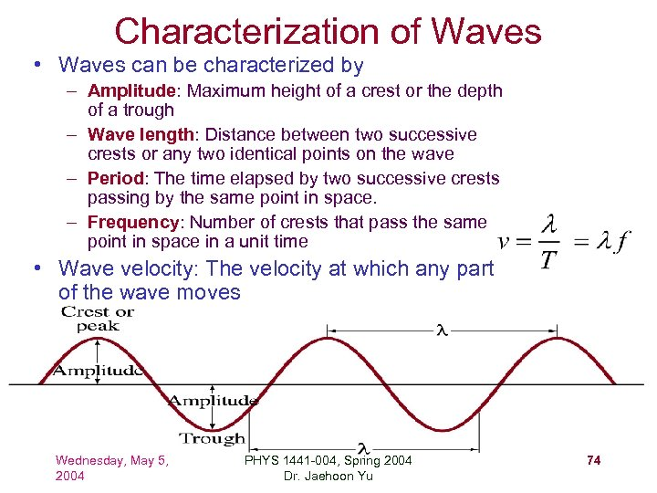 Characterization of Waves • Waves can be characterized by – Amplitude: Maximum height of