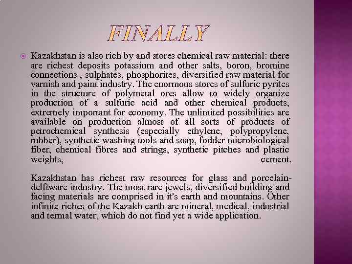 Kazakhstan is also rich by and stores chemical raw material: there are richest