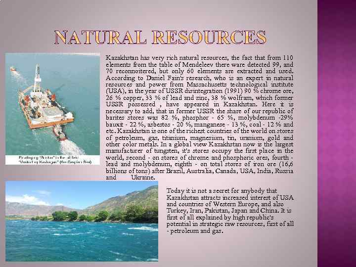 Kazakhstan has very rich natural resources, the fact that from 110 elements from