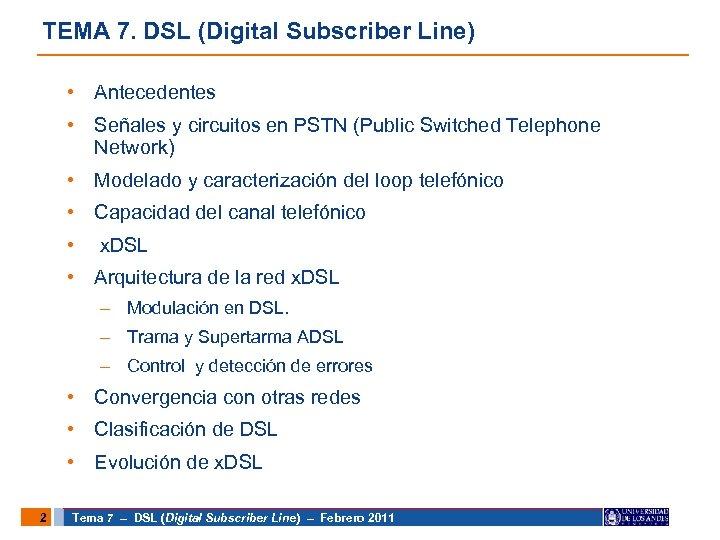 TEMA 7. DSL (Digital Subscriber Line) • Antecedentes • Señales y circuitos en PSTN