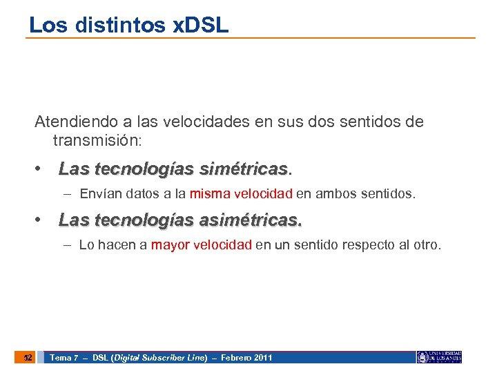 Los distintos x. DSL Atendiendo a las velocidades en sus dos sentidos de transmisión: