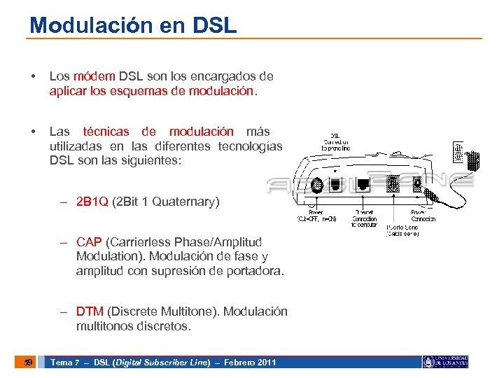 Modulación en DSL • Los módem DSL son los encargados de aplicar los esquemas
