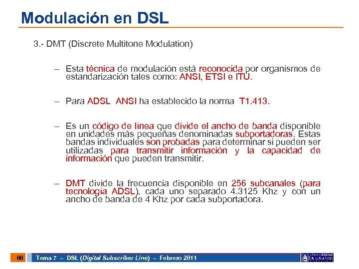 Modulación en DSL 3. - DMT (Discrete Multitone Modulation) – Esta técnica de modulación