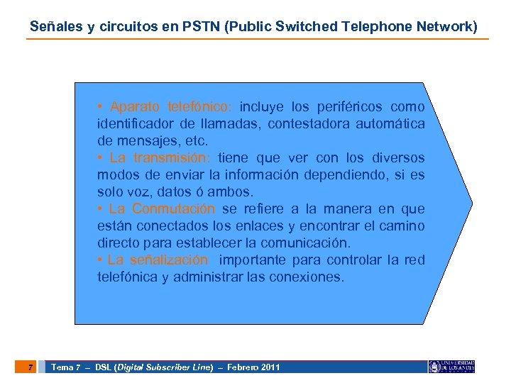 Señales y circuitos en PSTN (Public Switched Telephone Network) • Aparato telefónico: incluye los