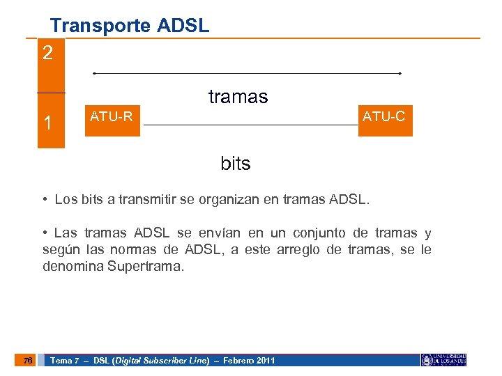 Transporte ADSL 2 tramas 1 ATU-R ATU-C bitss • Los bits a transmitir se