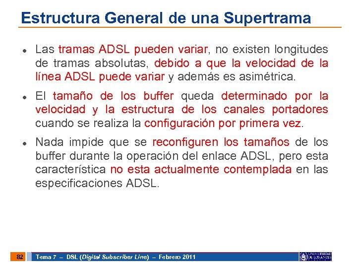 Estructura General de una Supertrama 82 Las tramas ADSL pueden variar, no existen longitudes