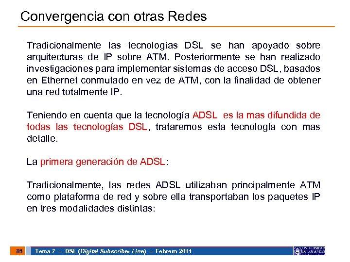 Convergencia con otras Redes Tradicionalmente las tecnologías DSL se han apoyado sobre arquitecturas de