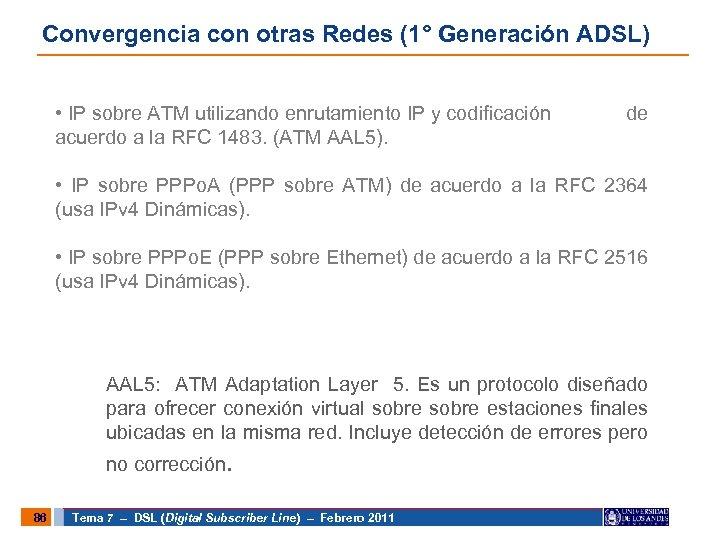 Convergencia con otras Redes (1° Generación ADSL) • IP sobre ATM utilizando enrutamiento IP