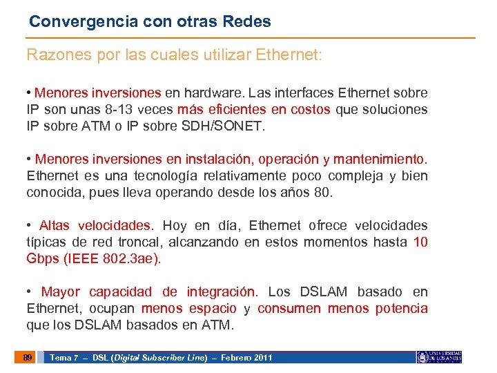 Convergencia con otras Redes Razones por las cuales utilizar Ethernet: • Menores inversiones en